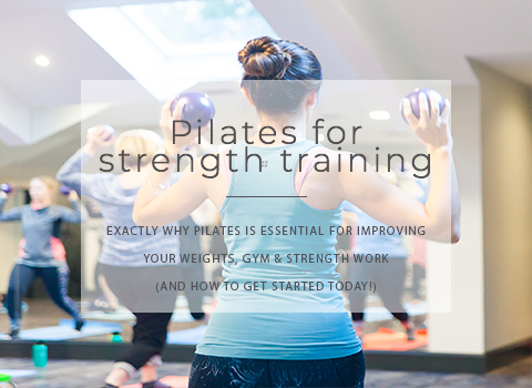 Pilates & strength training: Why they are an essential combination, and how to get started!