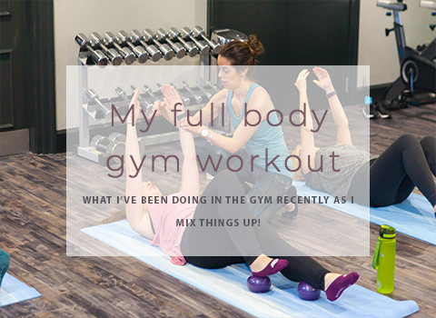 My full body gym workout